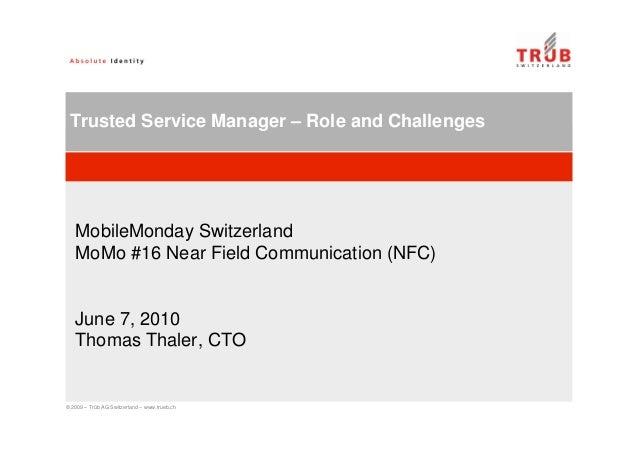 © 2009 – Trüb AG Switzerland – www.trueb.ch Trusted Service Manager – Role and Challenges MobileMonday Switzerland MoMo #1...