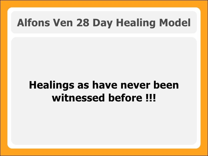 Alfons Ven 28 Day Healing Model Healings as have never been witnessed before !!!