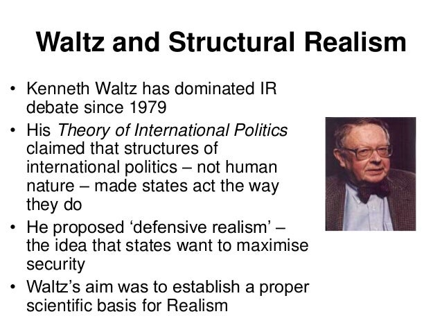 kenneth waltz theory and realist thinking Key theoretical differences between realists theories current day realist thinking of realism sophisticated by kenneth waltz in the theory of.