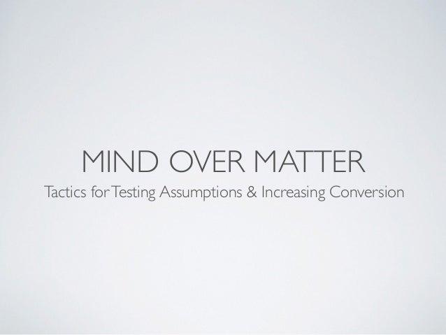 [500DISTRO] Mind Over Matter: Tactics for Testing Assumptions & Increasing Conversion