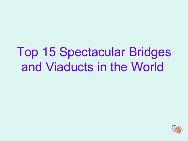 Top 15 Spectacular Bridges and Viaducts in the World