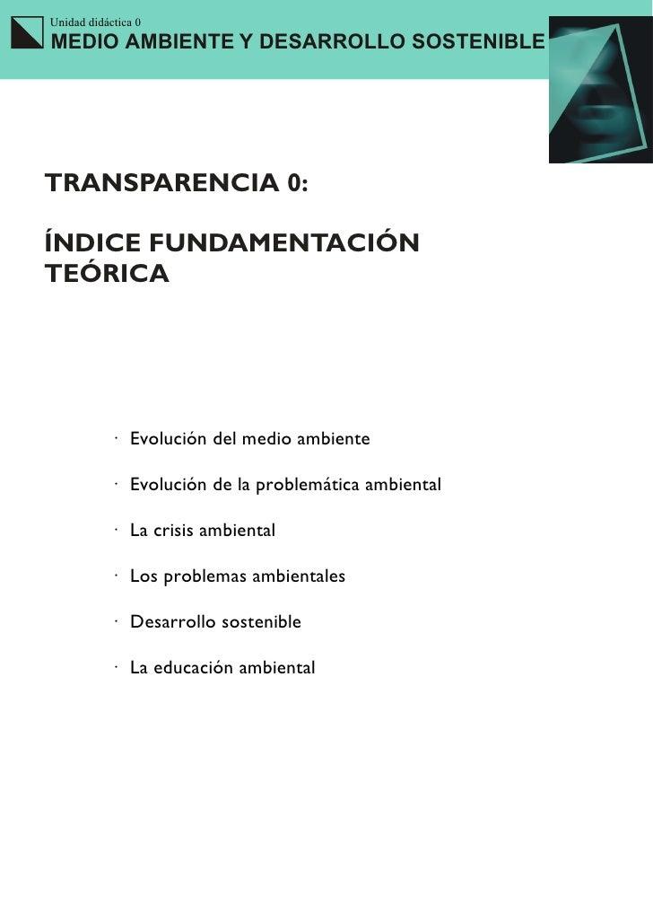 Unidad didáctica 0 MEDIO AMBIENTE Y DESARROLLO SOSTENIBLE     TRANSPARENCIA 0:  ÍNDICE FUNDAMENTACIÓN TEÓRICA             ...