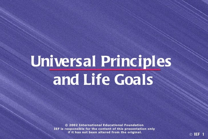 Universal Principles   and Life Goals          © 2002 International Educational Foundation   IEF is responsible for the co...