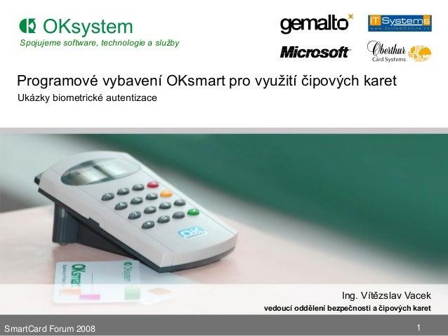 Spojujeme software, technologie a služby  Programové vybavení OKsmart pro využití čipových karet  Ukázky biometrické auten...