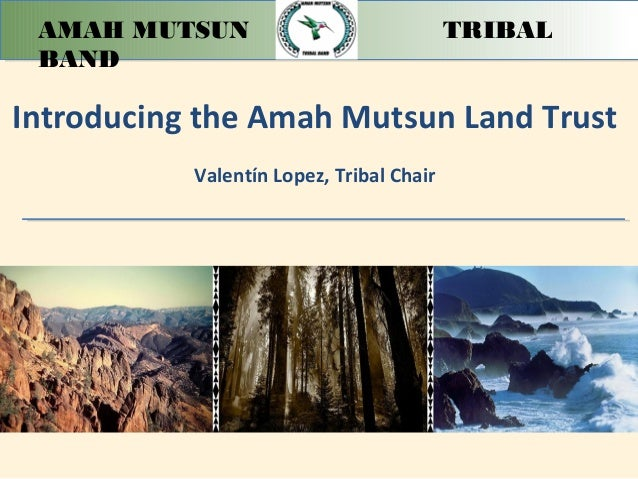 AMAH MUTSUN TRIBALBANDIntroducing the Amah Mutsun Land TrustValentín Lopez, Tribal Chair
