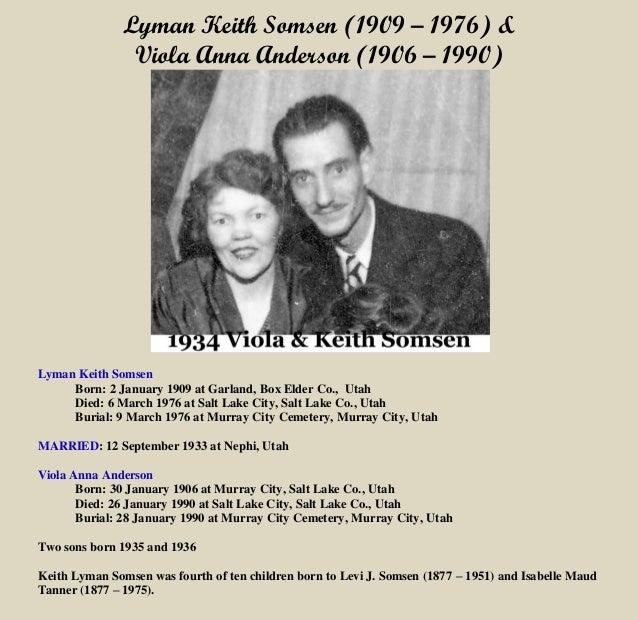 Lyman Keith Somsen (1909 – 1976) & Viola Anna Anderson (1906 – 1990) Lyman Keith Somsen Born: 2 January 1909 at Garland, B...