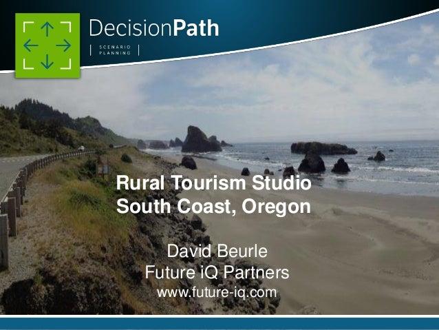 Rural Tourism Studio South Coast, Oregon David Beurle Future iQ Partners www.future-iq.com