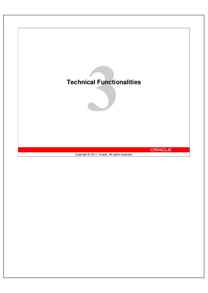 Technical Functionalities  Copyright © 2011, Oracle. All rights reserved.