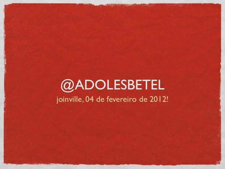 @ADOLESBETELjoinville, 04 de fevereiro de 2012!