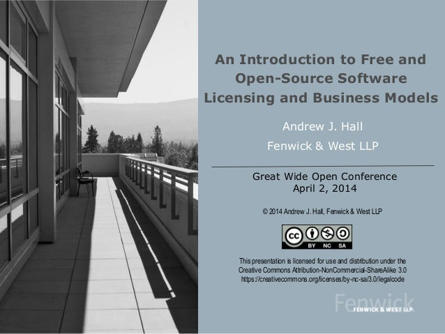 Great Wide Open Conference April 2, 2014 An Introduction to Free and Open-Source Software Licensing and Business Models An...