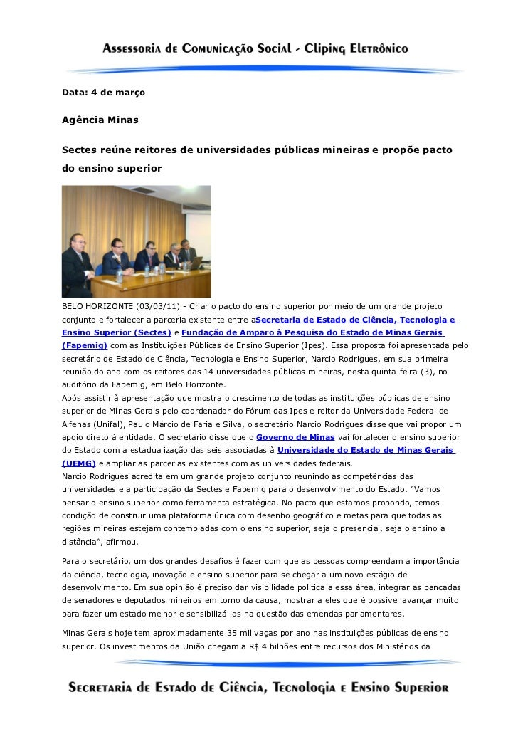 Data: 4 de marçoAgência MinasSectes reúne reitores de universidades públicas mineiras e propõe pactodo ensino superiorBELO...