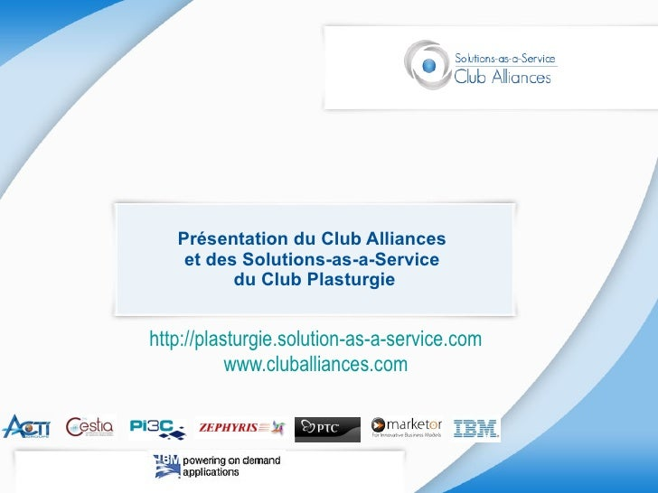 Présentation du Club Alliances  et des Solutions-as-a-Service  du Club Plasturgie http://plasturgie.solution-as-a-service....