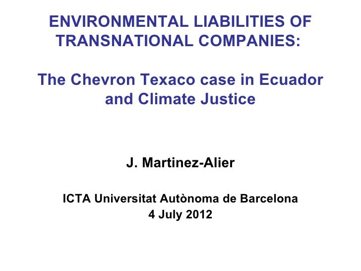 ENVIRONMENTAL LIABILITIES OF  TRANSNATIONAL COMPANIES:The Chevron Texaco case in Ecuador       and Climate Justice        ...