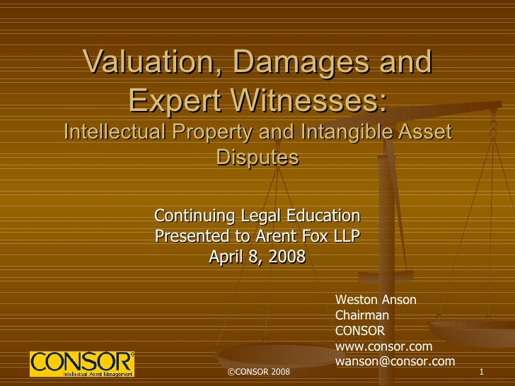 Valuation, Damages and Expert Witnesses: Intellectual Property and Intangible Asset Disputes Continuing Legal Education Pr...