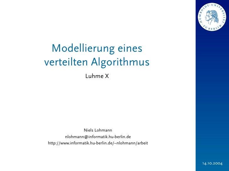 Modellierung einesverteilten Algorithmus                  Luhme X                  Niels Lohmann         nlohmann@informat...