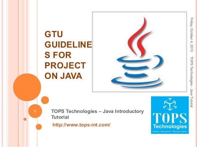 Friday,October4,2013TOPSTechnologies-JavaTutorial 1 TOPS Technologies – Java Introductory Tutorial http://www.tops-int.com...