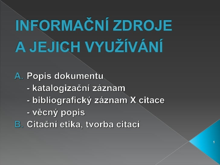 INFORMAČNÍ ZDROJE A JEJICH VYUŽÍVÁNÍ<br />Popis dokumentu- katalogizační záznam- bibliografický záznam X citace- věcný pop...