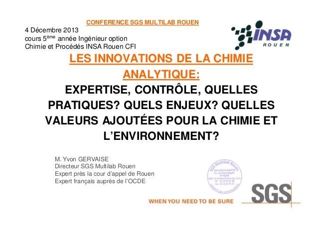 CONFERENCE SGS MULTILAB ROUEN  4 Décembre 2013 cours 5ème année Ingénieur option Chimie et Procédés INSA Rouen CFI  LES IN...