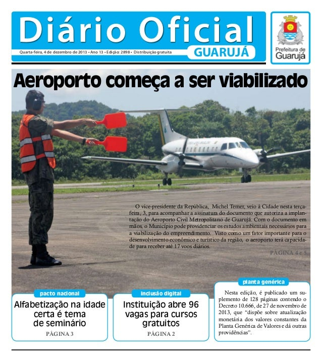 Diário Oficial Quarta-feira, 4 de dezembro de 2013 • Ano 13 • Edição: 2898 • Distribuição gratuita  GUARUJÁ  Aeroporto com...