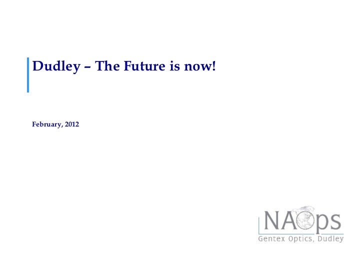 Dudley – The Future is now!February, 2012