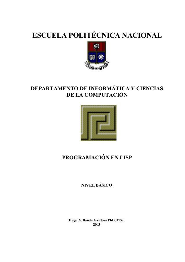 ESCUELA POLITÉCNICA NACIONAL DEPARTAMENTO DE INFORMÁTICA Y CIENCIAS DE LA COMPUTACIÓN PROGRAMACIÓN EN LISP NIVEL BÁSICO Hu...
