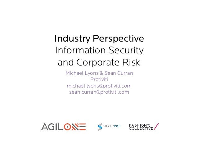 Industry Perspective Information Security and Corporate Risk Michael Lyons & Sean Curran Protiviti michael.lyons@protiviti...