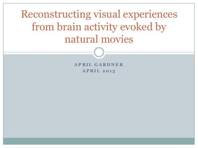A P R I L G A R D N E RA P R I L 2 0 1 3Reconstructing visual experiencesfrom brain activity evoked bynatural movies
