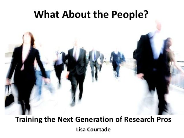What About the People?Training the Next Generation of Research ProsLisa Courtade