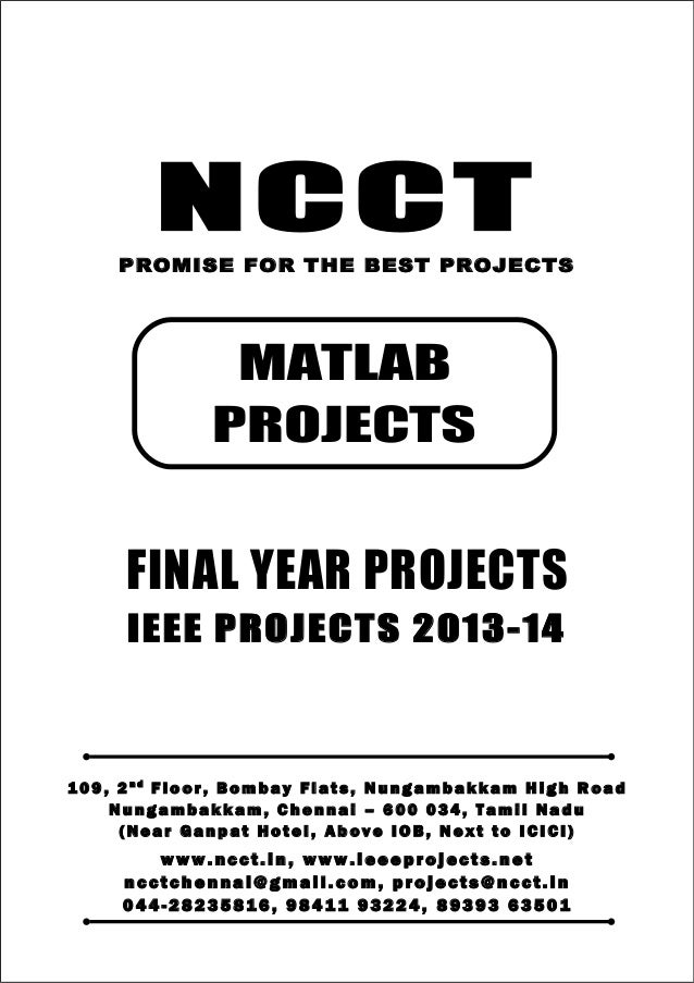 NCCT Smarter way to do your Projects 04 4 - 2 82 3 58 1 6 , 98 4 11 9 3 22 4 ncctchennai@gmail.com MATLAB PROJECTS, IEEE 2...