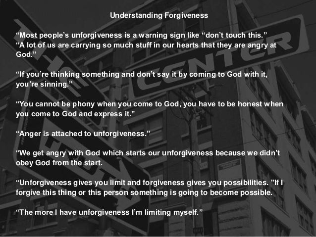 "Understanding Forgiveness ""Most people's unforgiveness is a warning sign like ""don't touch this."" ""A lot of us are carryin..."