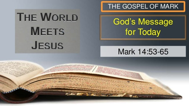 God's Message for Today THE GOSPEL OF MARK Mark 14:53-65