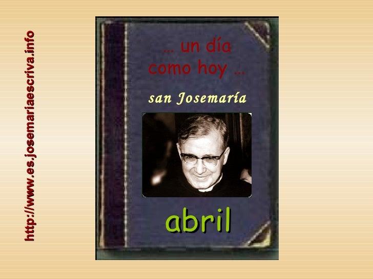 …  un día como hoy … san Josemaría http://www.es.josemariaescriva.info abril