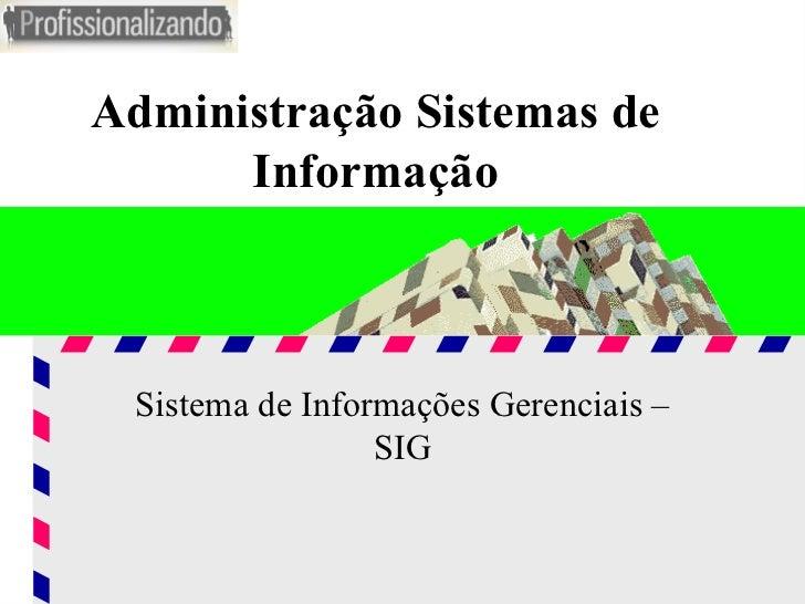 Administração Sistemas de Informação Sistema de Informações Gerenciais – SIG