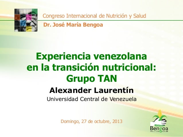 Congreso Internacional de Nutrición y Salud Dr. José María Bengoa  Experiencia venezolana en la transición nutricional: Gr...