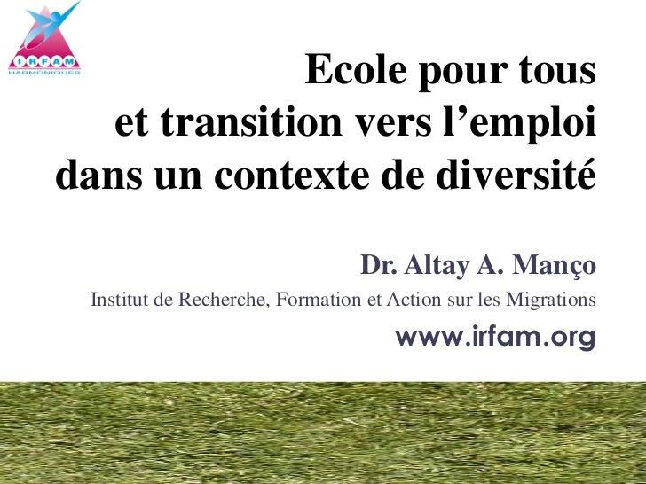 Ecole pour tous   et transition vers l'emploidans un contexte de diversité                                 Dr. Altay A. Ma...
