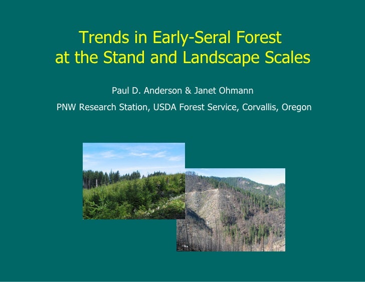 Trends in Early-Seral Forest  at the Stand and Landscape Scales Paul D. Anderson & Janet Ohmann PNW Research Station, USDA...