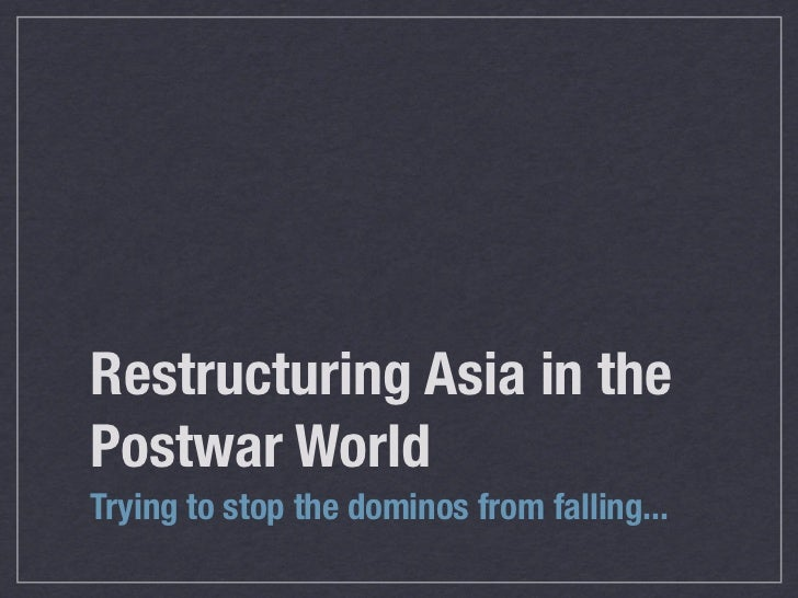 Restructuring Asia in thePostwar WorldTrying to stop the dominos from falling...