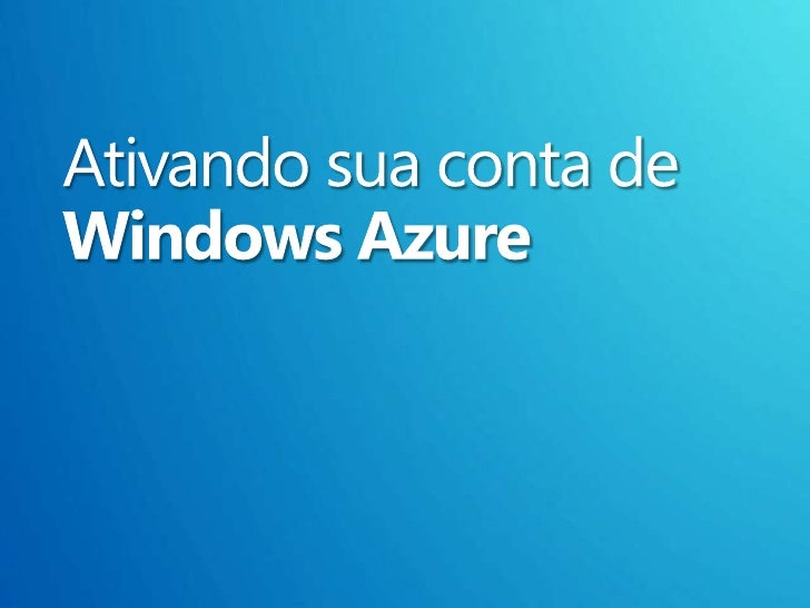 Windows Azure 4/8 - Ativando sua conta no Windows Azure