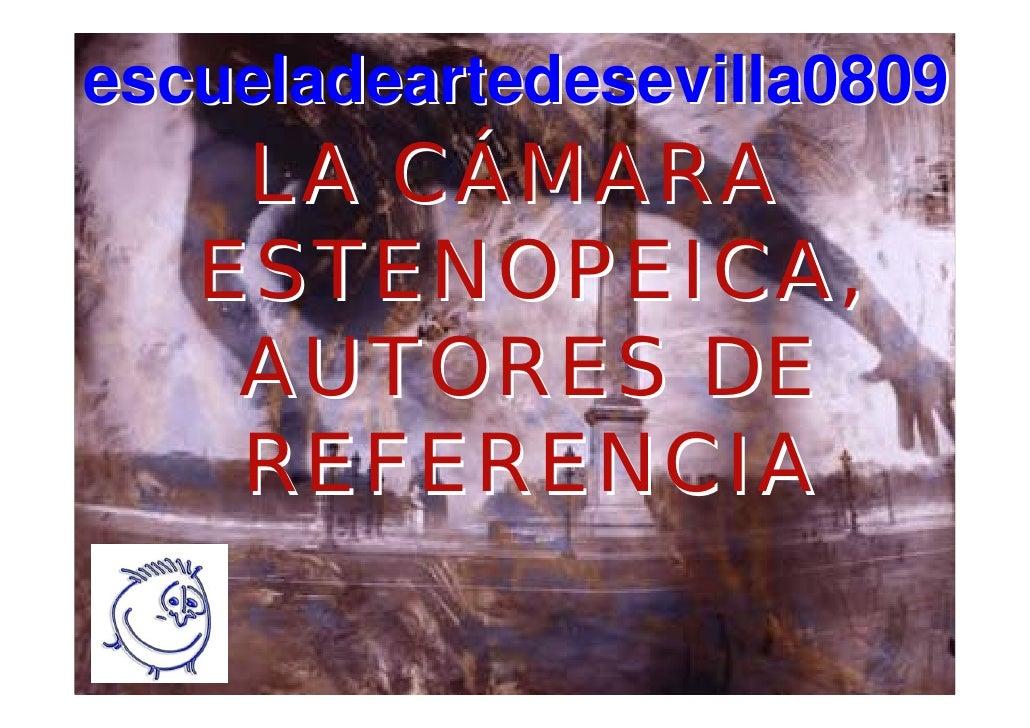 escueladeartedesevilla0809     LA CÁMARA    ESTENOPEICA,     AUTORES DE     REFERENCIA