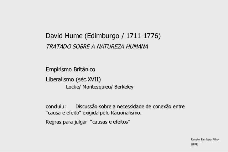 David Hume (Edimburgo / 1711-1776) TRATADO SOBRE A NATUREZA HUMANA Empirismo Britânico Liberalismo (séc.XVII) Locke/ Monte...