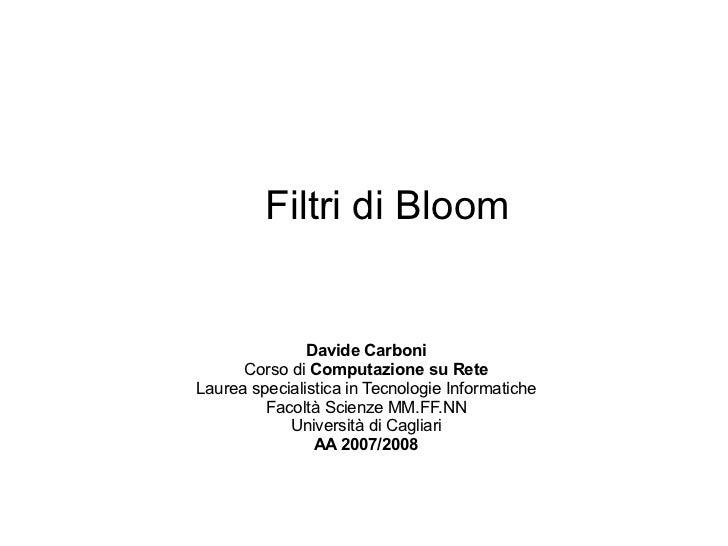 Filtri di Bloom               Davide Carboni      Corso di Computazione su ReteLaurea specialistica in Tecnologie Informat...