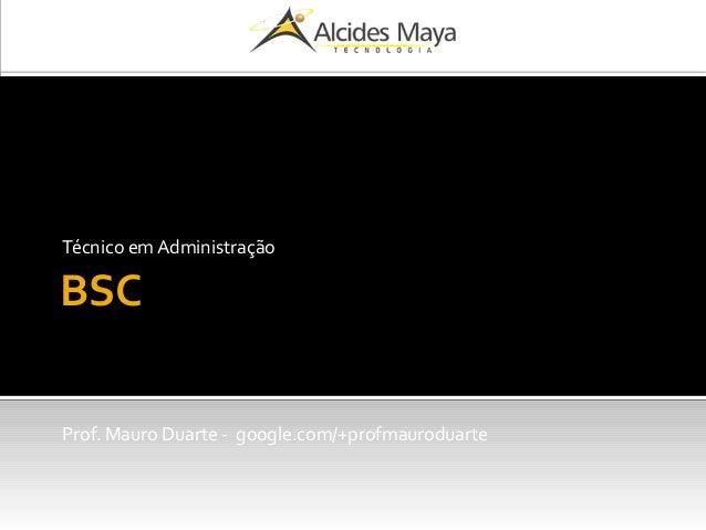 BSC Técnico em Administração Prof. Mauro Duarte - google.com/+profmauroduarte