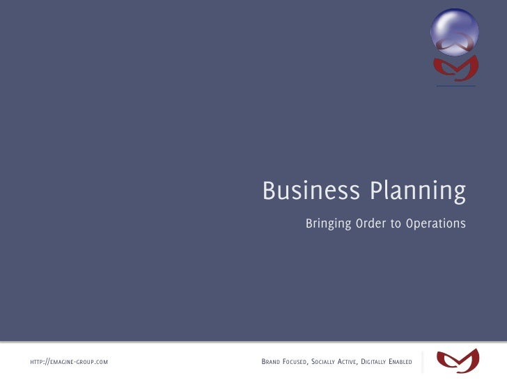 Business Planning                                         Bringing Order to OperationsHTTP://EMAGINE-GROUP.COM   BRAND FOC...