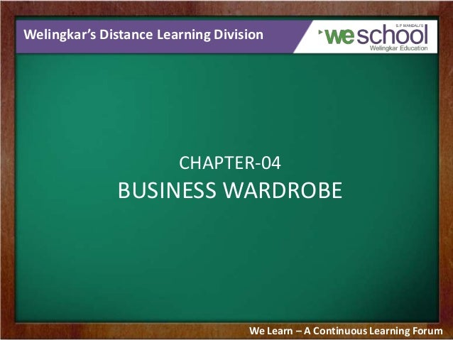 Welingkar's Distance Learning Division CHAPTER-04 BUSINESS WARDROBE We Learn – A Continuous Learning Forum