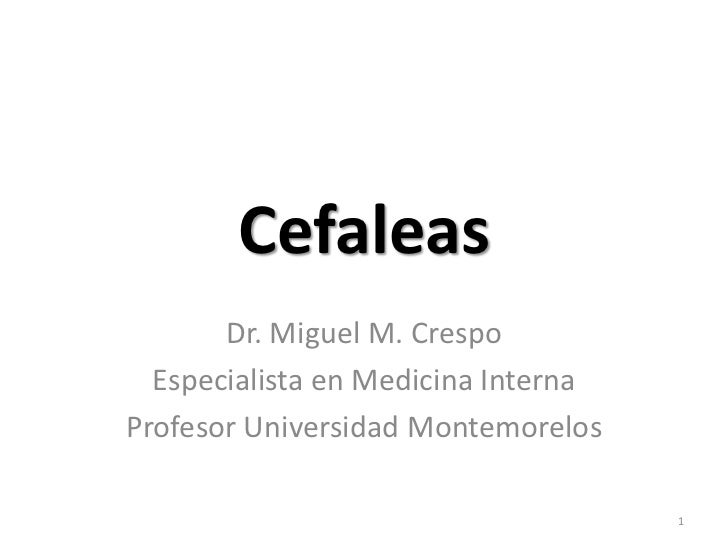 Cefaleas       Dr. Miguel M. Crespo  Especialista en Medicina InternaProfesor Universidad Montemorelos                    ...