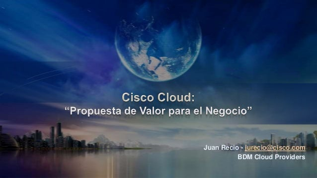 Juan Recio - jurecio@cisco.com          BDM Cloud Providers