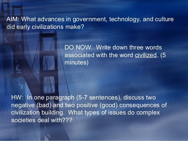 AIM: What advances in government, technology, and culture did early civilizations make? DO NOW: Write down three words ass...