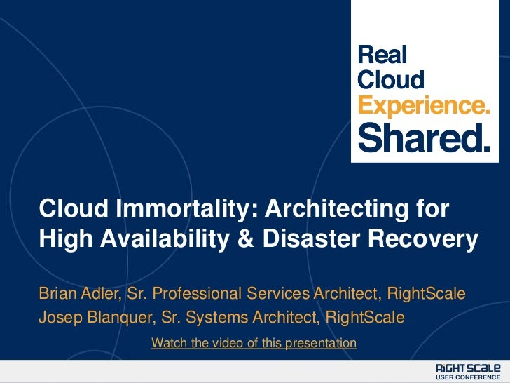 1Cloud Immortality: Architecting forHigh Availability & Disaster RecoveryBrian Adler, Sr. Professional Services Architect,...