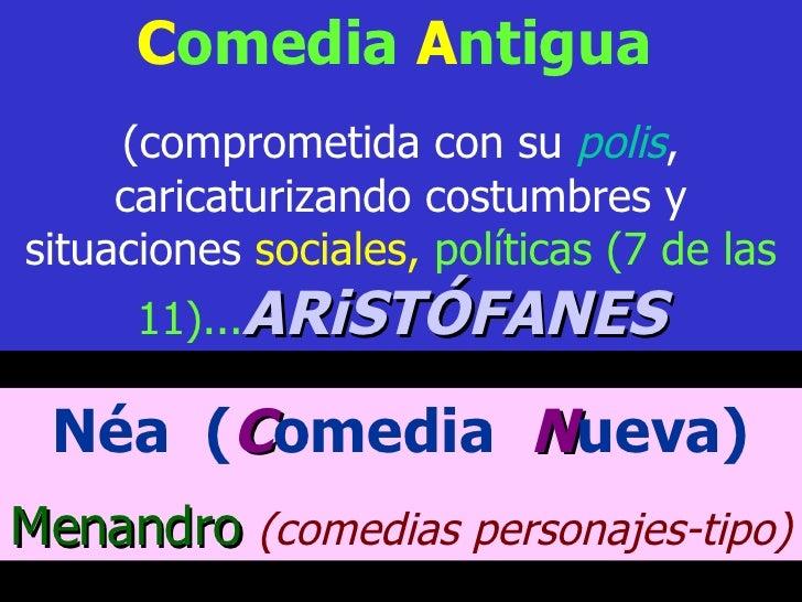 C omedia  A ntigua   (comprometida con su  polis , caricaturizando costumbres y situaciones  sociales,  políticas (7 de la...