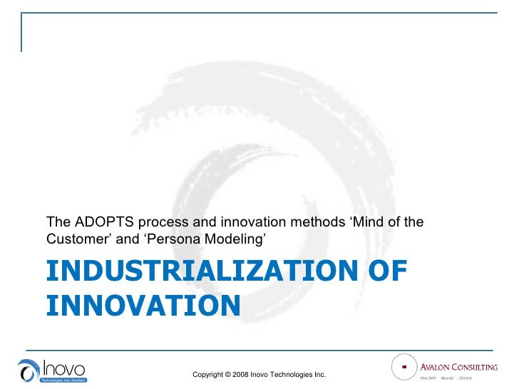 "The ADOPTS process and innovation methods ""Mind of the Customer"" and ""Persona Modeling""  INDUSTRIALIZATION OF INNOVATION  ..."